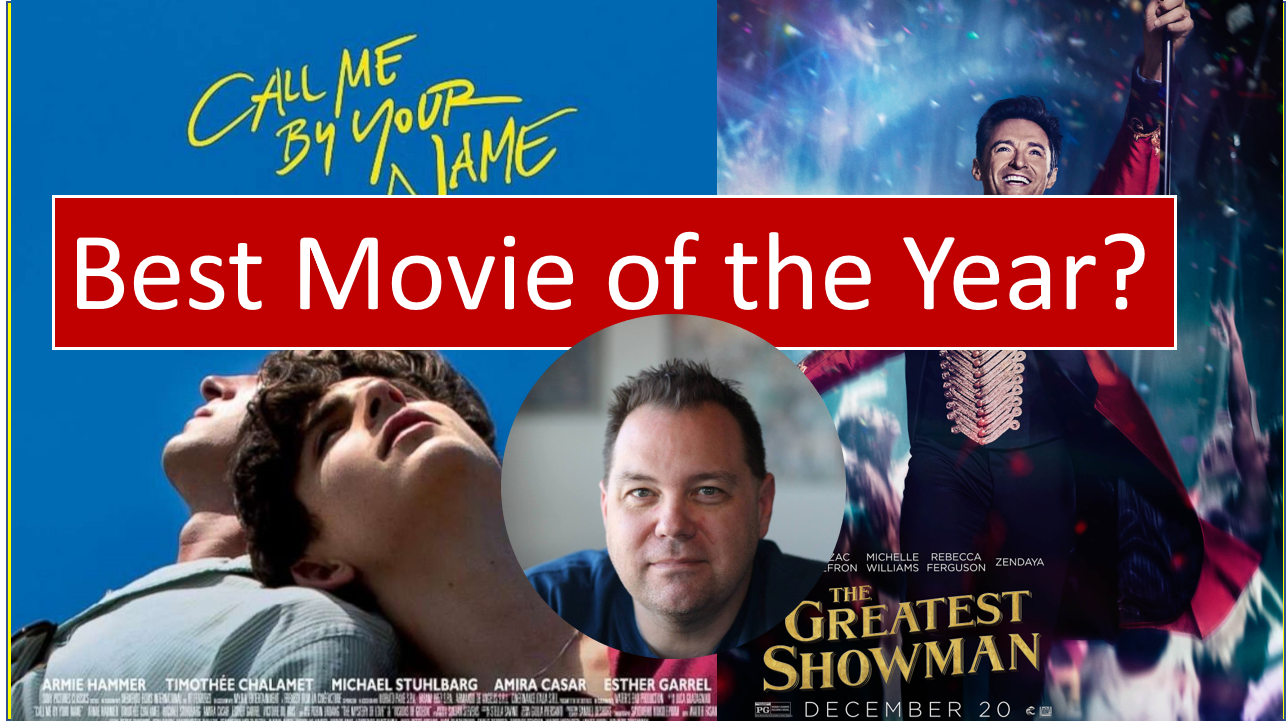 Best Movie of 2017 … Call Me By Your Name, The Greatest Showman