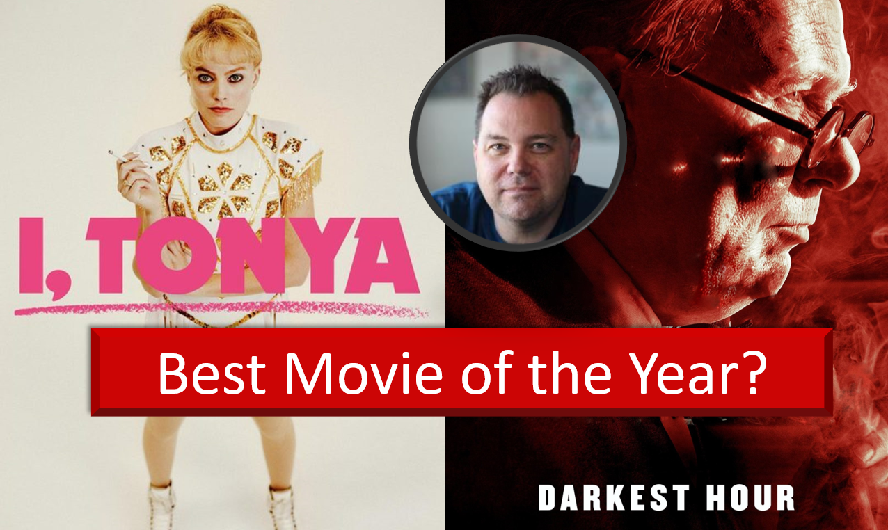 Best Movie of 2017 …  I Tonya, Darkest Hour