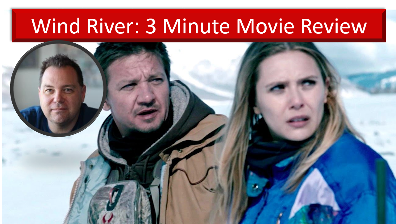 Wind River (2017) – 3 Minute Movie Review