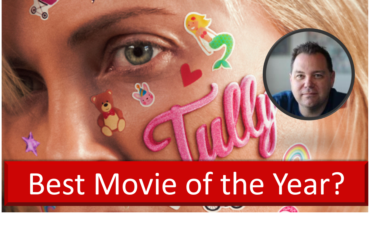 Tully – Best Movie of 2018?