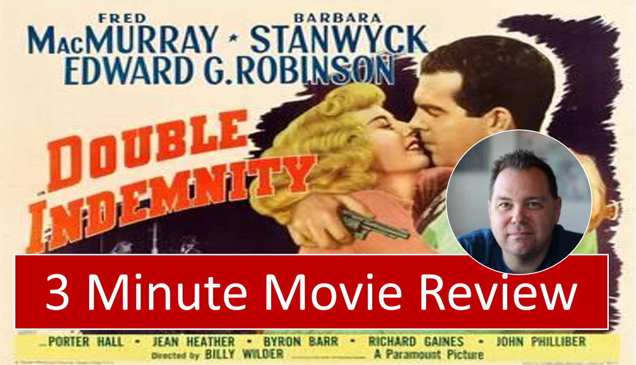Double Indemnity (1944) – 3 Minute Movie Review